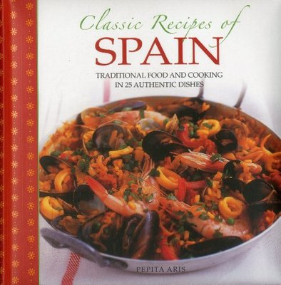 Classic Recipes of Spain: Traditional Food and Cooking in 25 Authentic Dishes