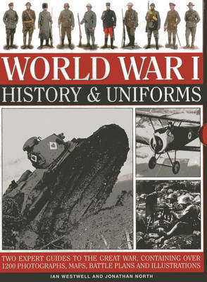 World War I: History & Uniforms: Two Expert Guides to the Great War, Containing Over 1200 Photographs, Maps, Battle Plans and Illustrations