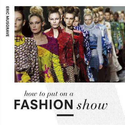 How to Put on a Fashion Show - Everything from Arranging the Front Row to Marketing