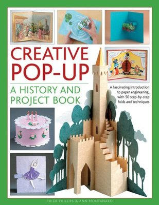 Creative Pop-up: A History and Project Book: A Fascinating Introduction to Paper Engineering, with 50 Step-by-step Folds and Projects