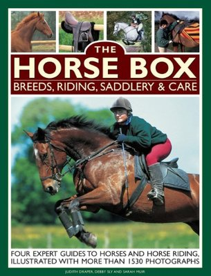 The Horse Box: Breeds, Riding, Saddlery & Care: Four Expert Guides to Horses and Horse Riding, Illustrated with More Than 1530 Photographs