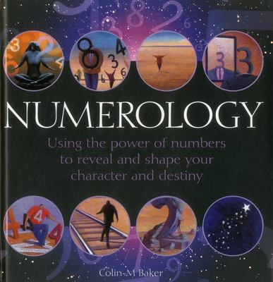 Numerology: Using the Power of Numbers to Reveal and Shape Your Character and Destiny