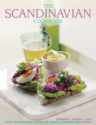 The Scandinavian Cookbook: Fresh and Fragrant Cooking of Sweden, Denmark and Norway