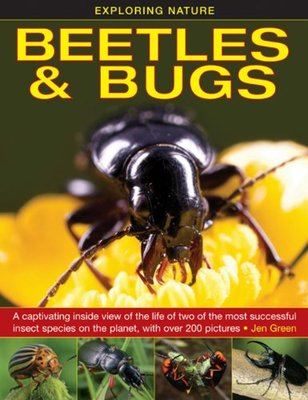 Exploring Nature: Beetles & Bugs: A Captivating Inside View of Life of Two of the Most Successful Insect Species on the Planet, with Over 200 Pictures