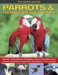 Exploring Nature: Parrots & Rainforest Birds: Macaws, Hummingbirds, Flamingos, Toucans and Other Exotic Species, All Shown in More Than 180 Pictures