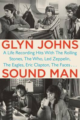Sound Man - A Life Recording Hits with the Rolling Stones, the Who, Led Zepplin, the Eagles, Eric Clapton, the Faces...