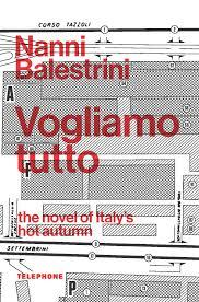 Vogliamo Tutto - The Novel of Italy's Hot Autumn : WE WANT EVERYTHING