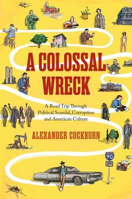 A Colossal Wreck - A Road Trip Through Political Scandal, Corruption, and American Culture