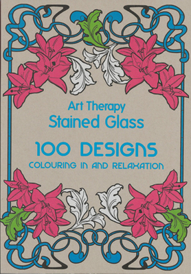 Art Therapy:  Stained Glass 100 Designs for Colouring in and Relaxation