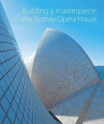 Building a Masterpiece Sydney Opera House 40th Anniversary Ed