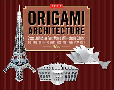 Origami Architecture Kit: Create Lifelike Scale Paper Models of Three Iconic Buildings