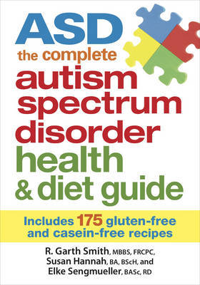 ASD : The Complete Autism Spectrum Disorder Health & Diet Guide: Includes 175 Gluten-free & Casein-free Recipes