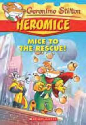 Mice to the Rescue! (Geronimo Stilton: Heromice #1)
