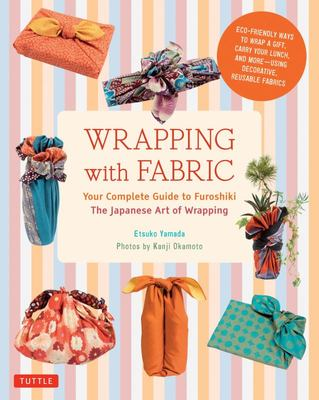 Wrapping with Fabric - Your Complete Guide to Furoshiki -the Japanese Art of Wrapping