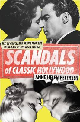 Scandals of Classic Hollywood - Sex, Deviance, and Drama from the Golden Age of American Cinema