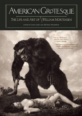 American Grotesque - The Life and Art of William Mortensen