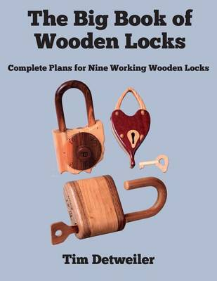 The Great Book of Wooden Locks - Complete Plans for Nine Working Wooden Locks