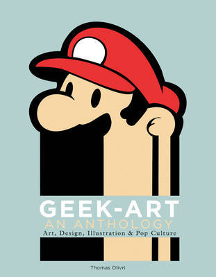 Geek Art - an Anthology: Art, Design, Illustration & Pop Culture