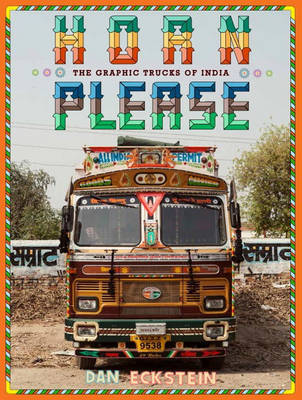 Horn Please - The Graphic Trucks of India