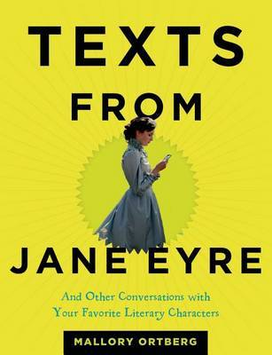 Texts from Jane Eyre - And Other Conversations with Your Favorite Literary Characters
