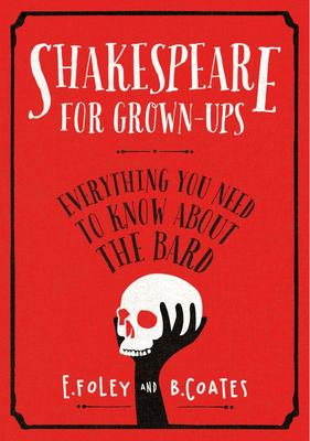 Shakespeare for Grown-ups - Everything You Need to Know About the Bard