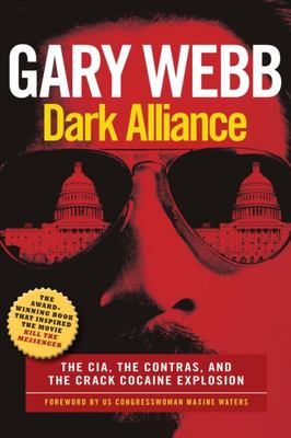 Dark Alliance - The CIA, the Contras, and the Cocaine Explosion