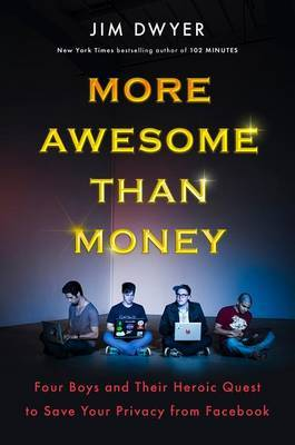 More Awesome Than Money - Four Boys and Their Heroic Quest to Save Your Privacy from Facebook