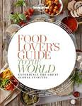 Food Lover's Guide to the World 1: Experience the Great Global Cuisines