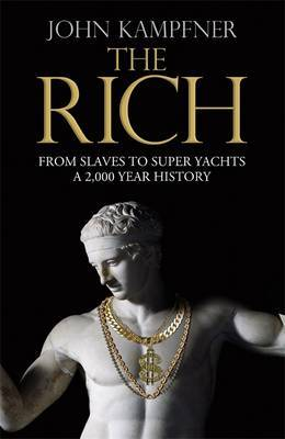 The Rich: From Slaves to Super-Yachts - A 2,000-Year History