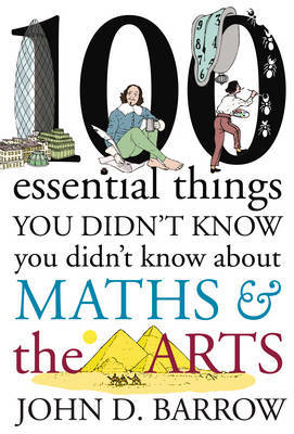 100 Essential Things You Didn't Know You Didn't Know About Maths and the Arts: Volume 3: Arts