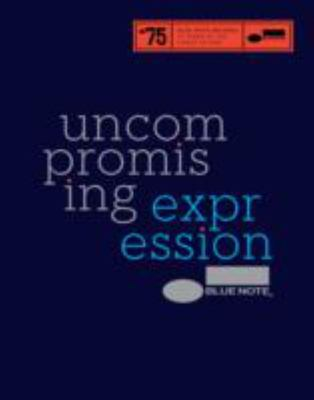 Blue Note - Uncompromising Expression 75 Years of the Finest in Jazz