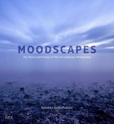Moodscapes: The Theory and Practice of Fine Art Landscape Photography
