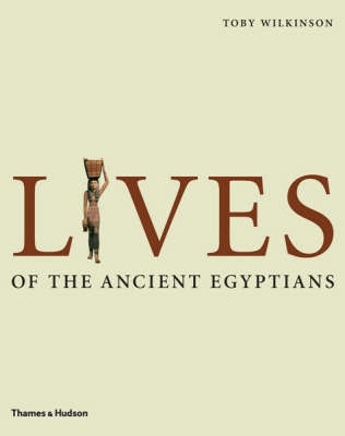 Lives of the Ancient Egyptians: Pharaohs, Queens, Courtiers and Commoners
