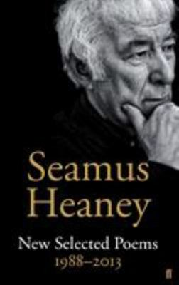 Seamus Heaney: New Selected Poems 1988-2013