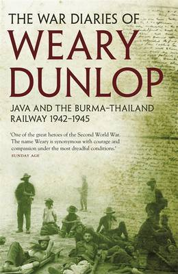 War Diaries of Weary Dunlop: Java and the Burma - Thailand Railway 1942-1945