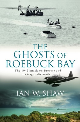 The Ghosts of Roebuck Bay: The 1942 Bombing of Broome, and its Tragic Aftermath