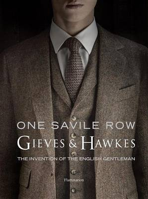 One Savile Row - Gieves & Hawkes - The Invention of the English Gentleman