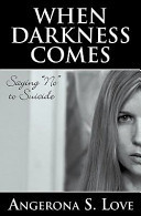 """When Darkness Comes: Saying """"No"""" to Suicide"""