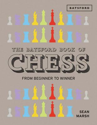 Batsford Book of Chess: From Beginner to Winner