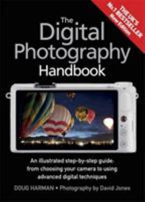 The Digital Photography Handbook: An Illustrated Step-by-Step Guide