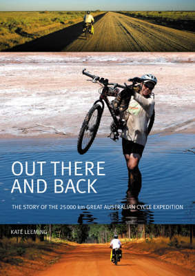 Out There and Back: The Story of the 25000-km Great Australian Cycle Expedition