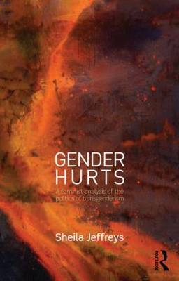 Gender Hurts: A Feminist Analysis of the Politics of Transgenderism