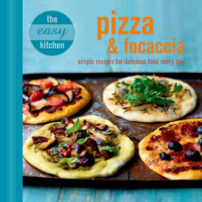 The Easy Kitchen: Pizza and Focaccia