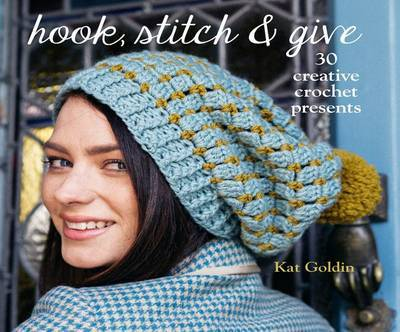 Hook, Stitch & Give: 30 Elegant Projects for Making and Giving