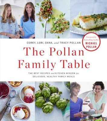 The Pollan Family Table - The Best Recipes and Kitchen Wisdom for Delicious, Healthy Family Meals