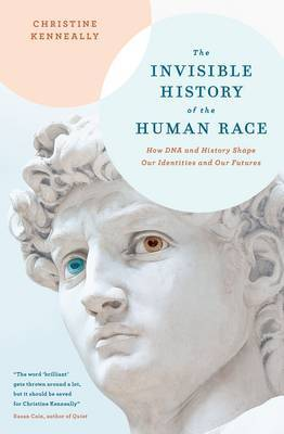 Invisible History of the Human Race: How DNA and History Shape Our Identities and Our Futures the
