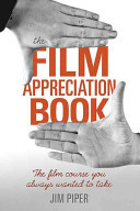 The Film Appreciation Book The Film Course You Always Wanted to Take