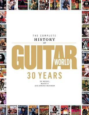 The Complete History of Guitar World: 30 Years of Music, Magic and Six-String Mayhem