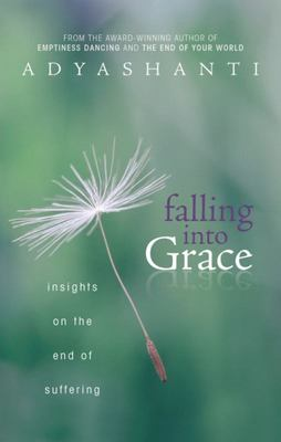 Falling Into Grace Insights on the End of Suffering