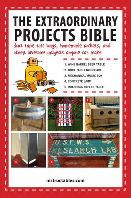 Extraordinary Projects Bible : Duct Tape Tote Bags , Homemade Rockets, and Other Awesome Projects Anyone Can Make